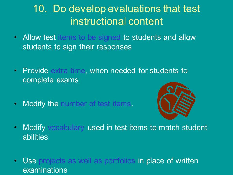 10. Do develop evaluations that test instructional content Allow test items to be signed to students and allow students to sign their responses Provid