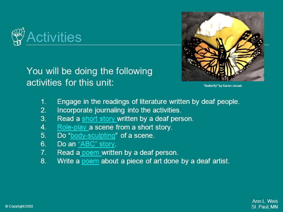 Activities You will be doing the following activities for this unit: 1.Engage in the readings of literature written by deaf people.