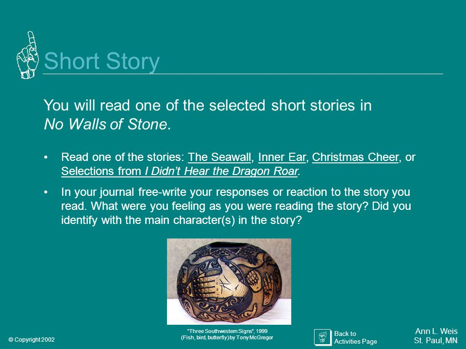 Short Story You will read one of the selected short stories in No Walls of Stone.