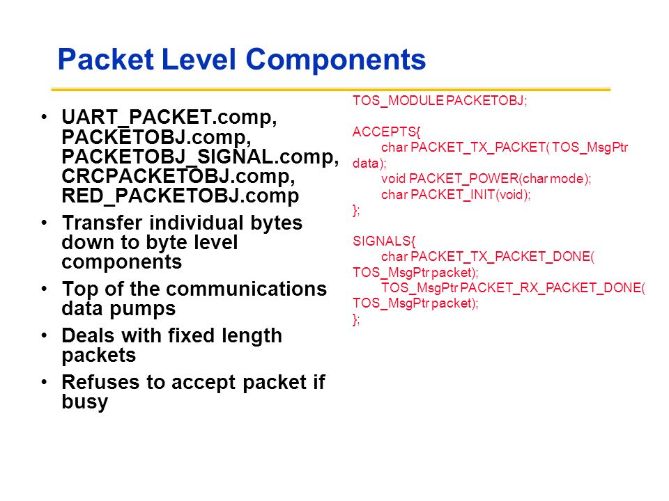 Packet Level Components UART_PACKET.comp, PACKETOBJ.comp, PACKETOBJ_SIGNAL.comp, CRCPACKETOBJ.comp, RED_PACKETOBJ.comp Transfer individual bytes down