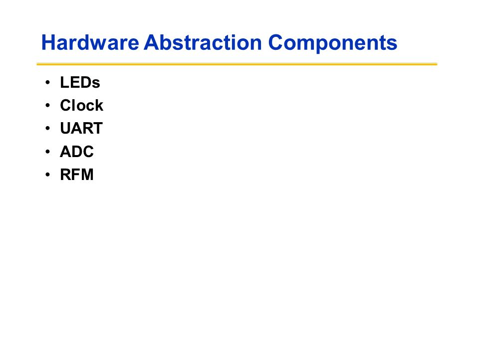 Hardware Abstraction Components LEDs Clock UART ADC RFM