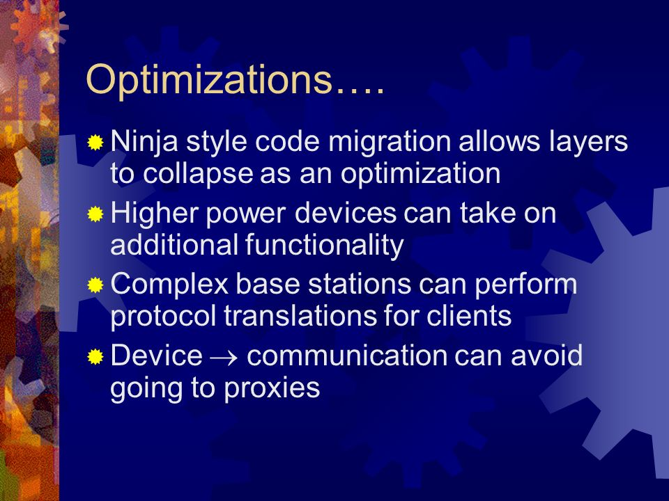 Optimizations…. Ninja style code migration allows layers to collapse as an optimization Higher power devices can take on additional functionality Comp