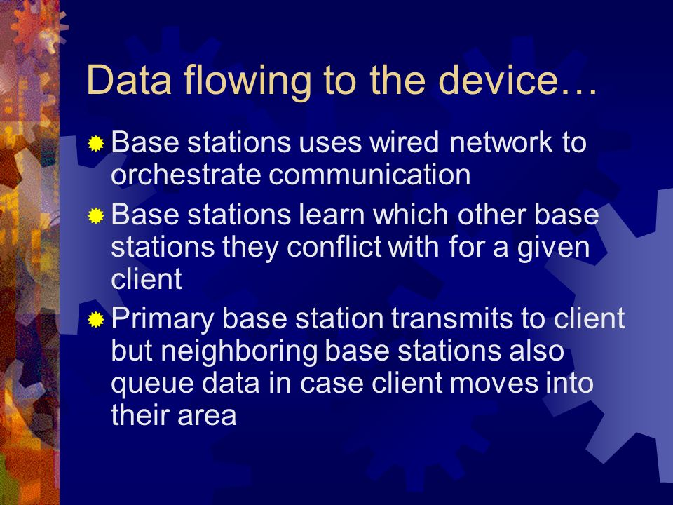 Data flowing to the device… Base stations uses wired network to orchestrate communication Base stations learn which other base stations they conflict