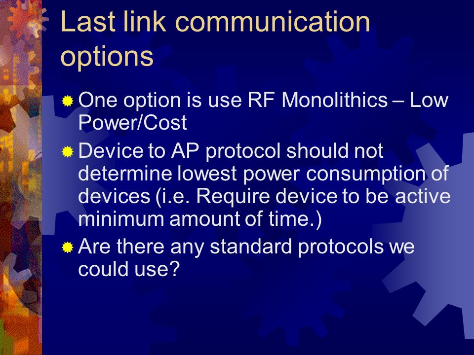 Last link communication options One option is use RF Monolithics – Low Power/Cost Device to AP protocol should not determine lowest power consumption