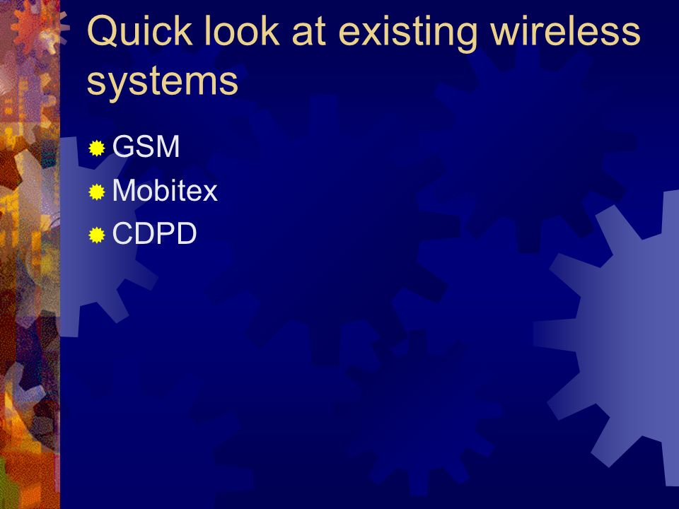 Quick look at existing wireless systems GSM Mobitex CDPD