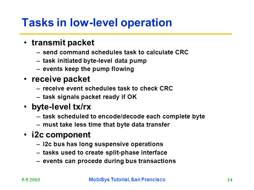 5/5/2003MobiSys Tutorial, San Francisco14 Tasks in low-level operation transmit packet –send command schedules task to calculate CRC –task initiated b