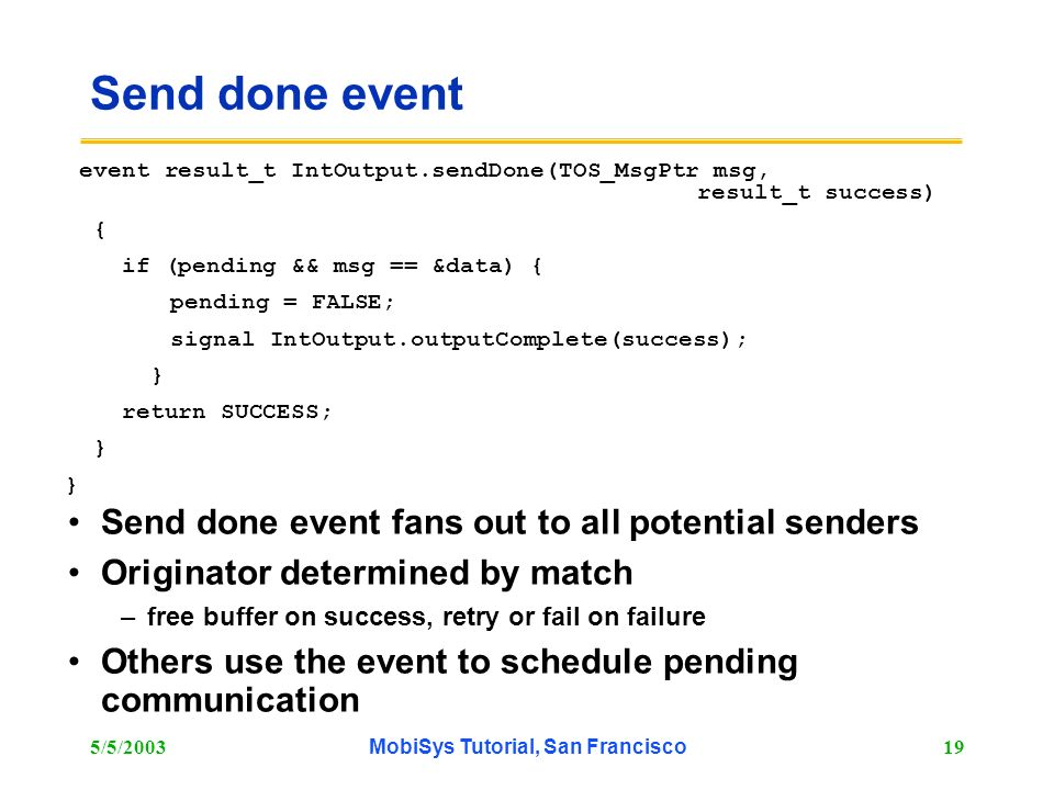 5/5/2003MobiSys Tutorial, San Francisco19 Send done event Send done event fans out to all potential senders Originator determined by match –free buffe