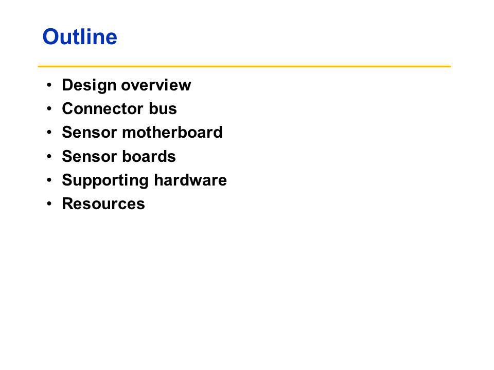 Outline Design overview Connector bus Sensor motherboard Sensor boards Supporting hardware Resources