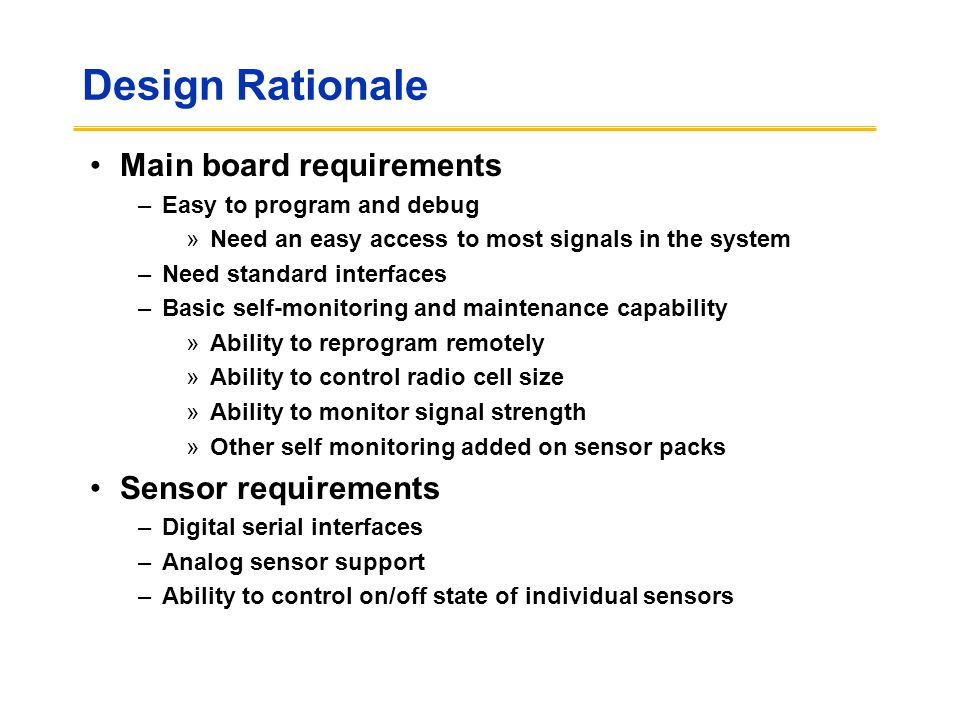 Design Rationale Main board requirements –Easy to program and debug »Need an easy access to most signals in the system –Need standard interfaces –Basi