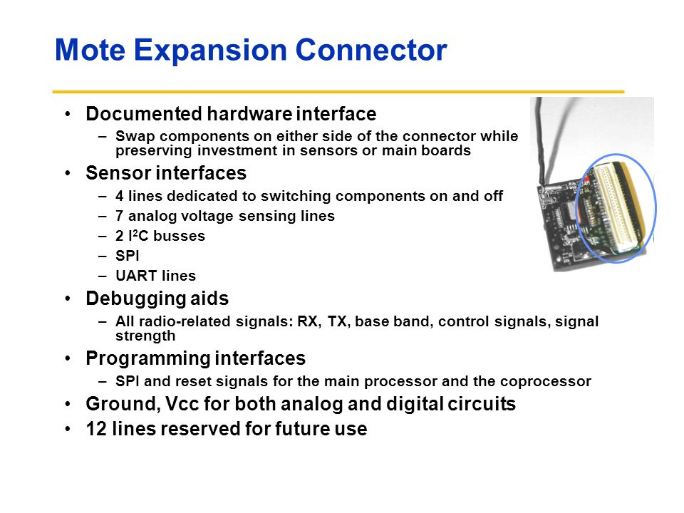 Mote Expansion Connector Documented hardware interface –Swap components on either side of the connector while preserving investment in sensors or main