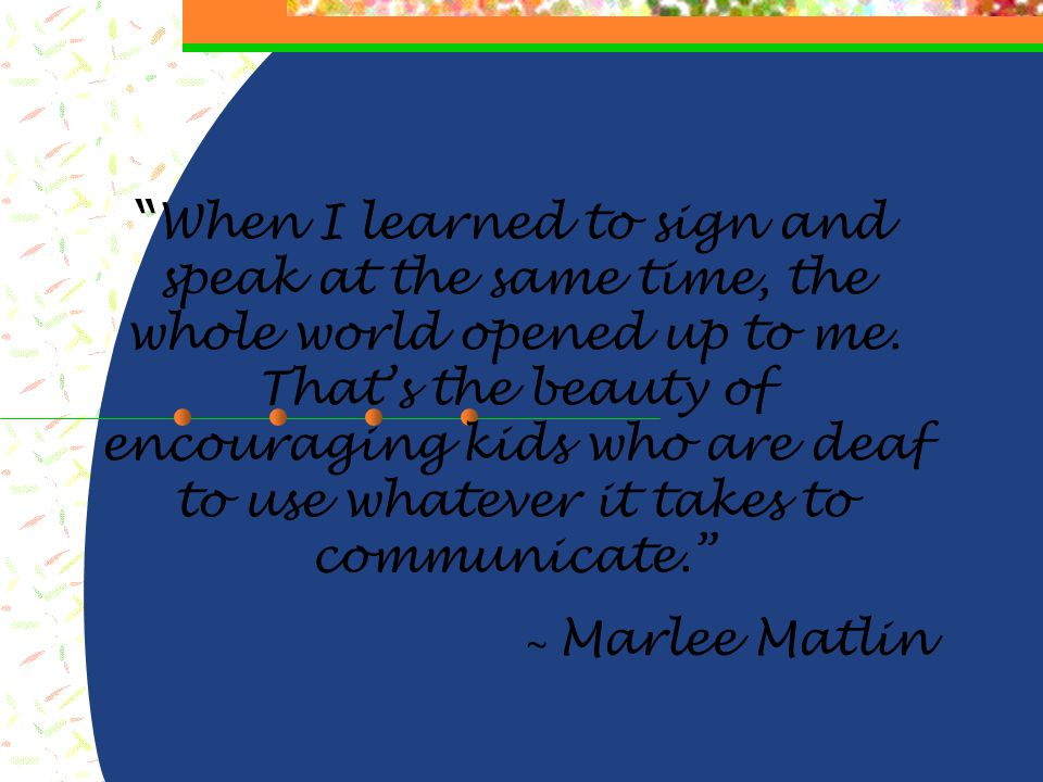 Marlee was raised by a very supportive, loving family who encouraged her to achieve her dreams, despite her disability.