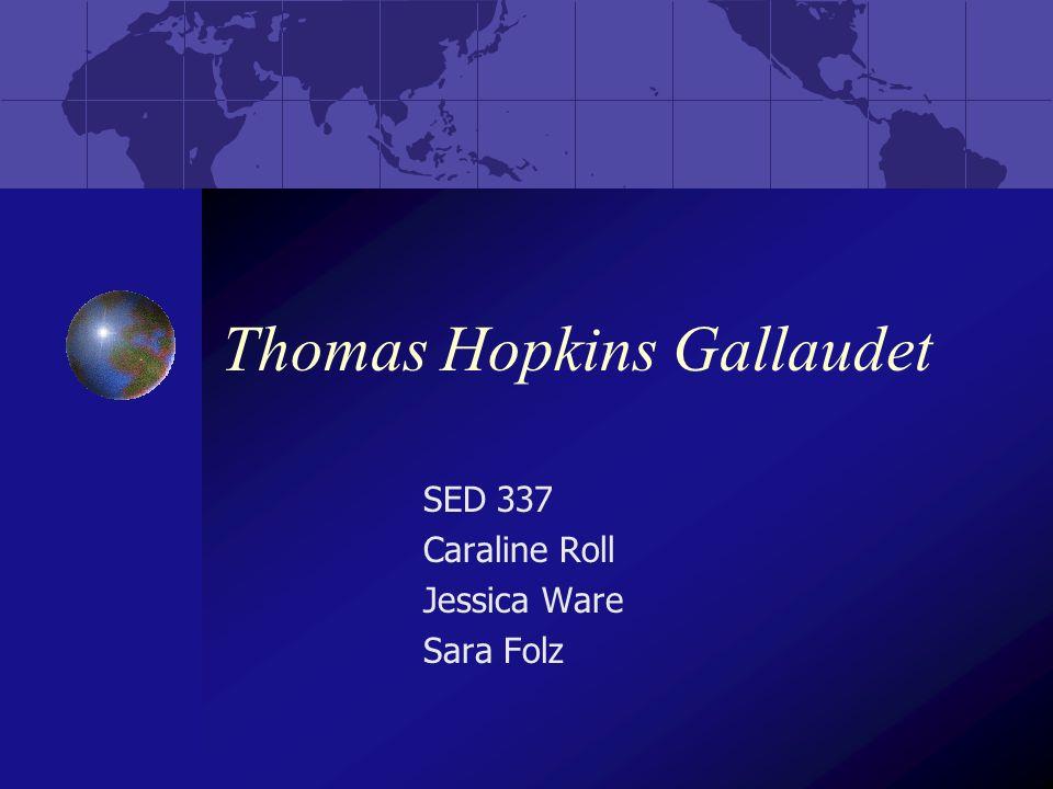 Thomas Hopkins Gallaudet SED 337 Caraline Roll Jessica Ware Sara Folz