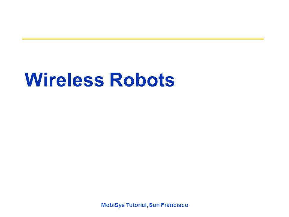 MobiSys Tutorial, San Francisco Wireless Robots