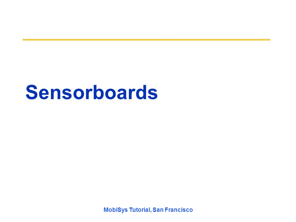 MobiSys Tutorial, San Francisco Sensorboards