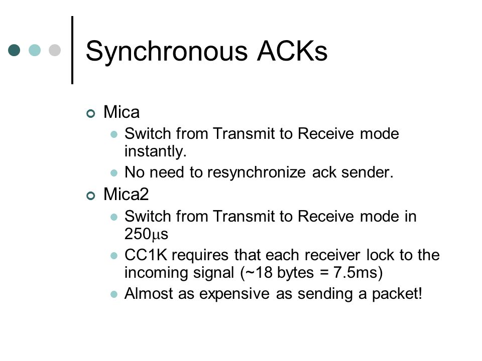 Synchronous ACKs Mica Switch from Transmit to Receive mode instantly.