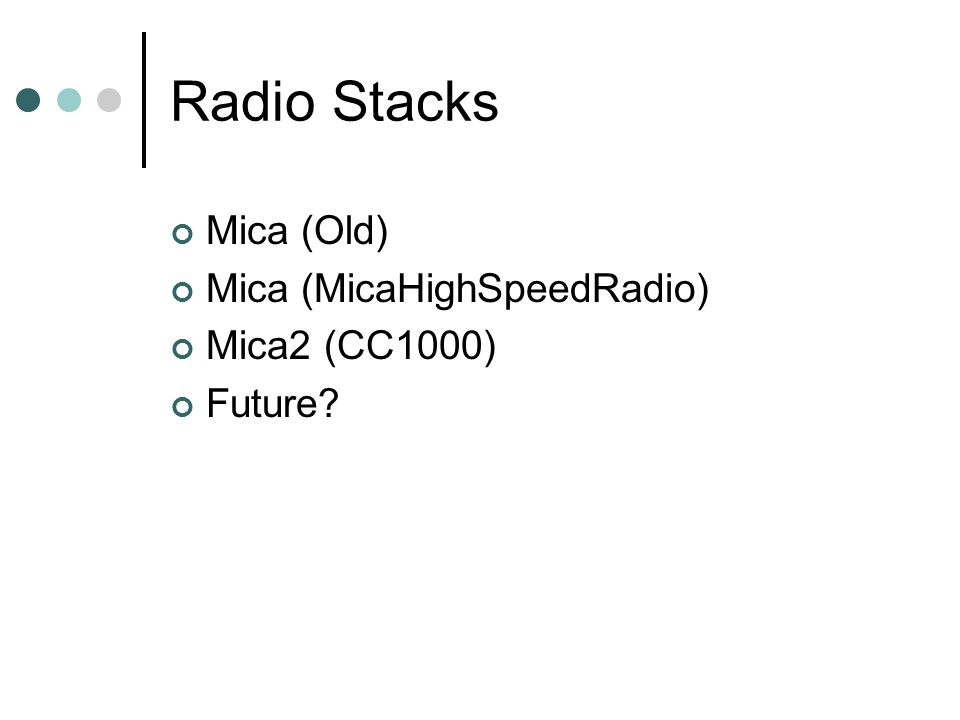 Radio Stacks Mica (Old) Mica (MicaHighSpeedRadio) Mica2 (CC1000) Future