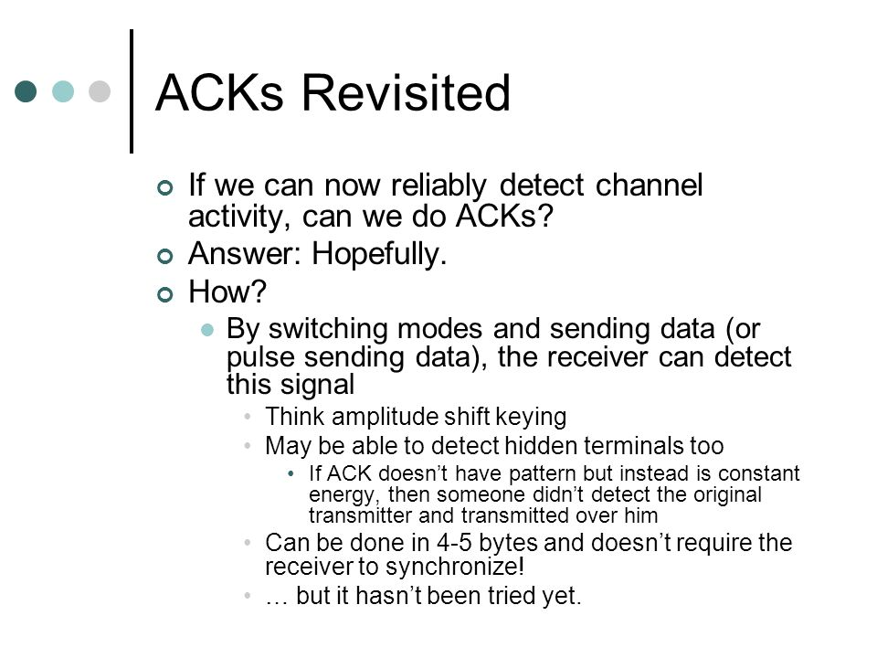 ACKs Revisited If we can now reliably detect channel activity, can we do ACKs.