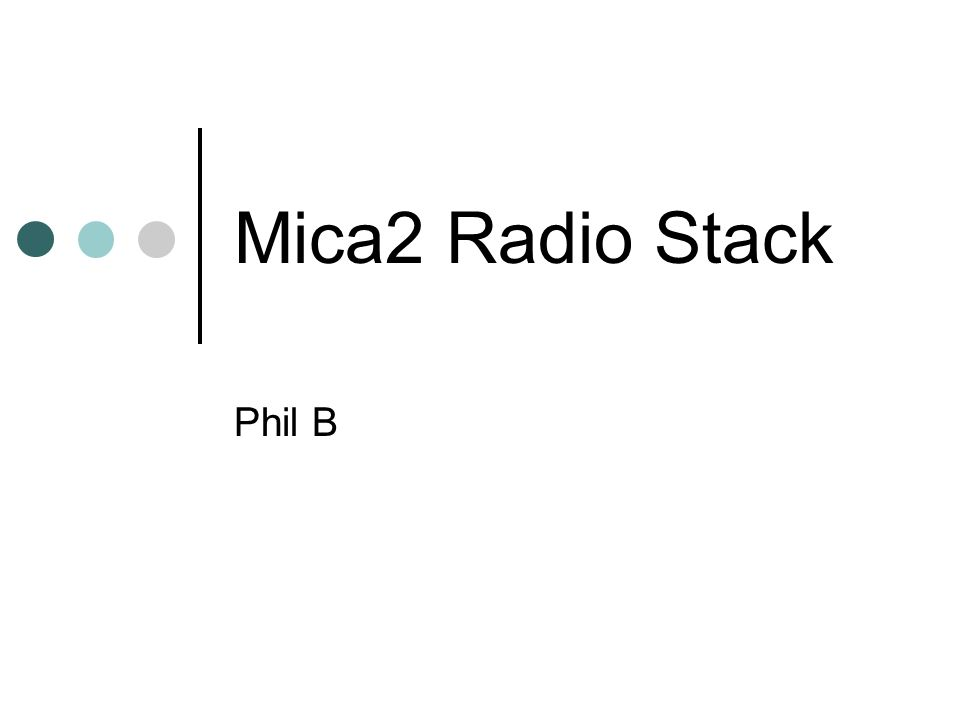Mica2 Radio Stack Phil B