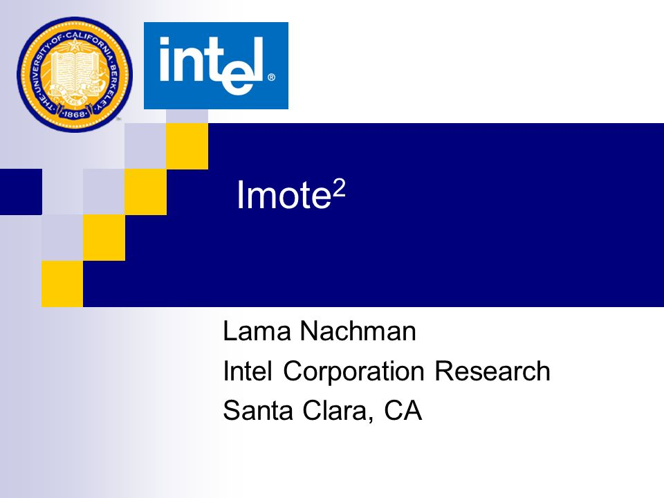 Imote 2 Design Goals Focus on a value add mote Demanding applications / data processing Industrial applications Use Intel silicon Incorporate learnings from Imote design and deployments Condition based monitoring Water pipeline monitoring Structural monitoring / damage detection Expand usage model Compute server / simple gateway Linux