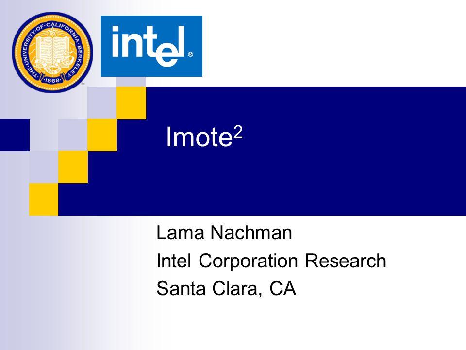 Imote 2 Lama Nachman Intel Corporation Research Santa Clara, CA