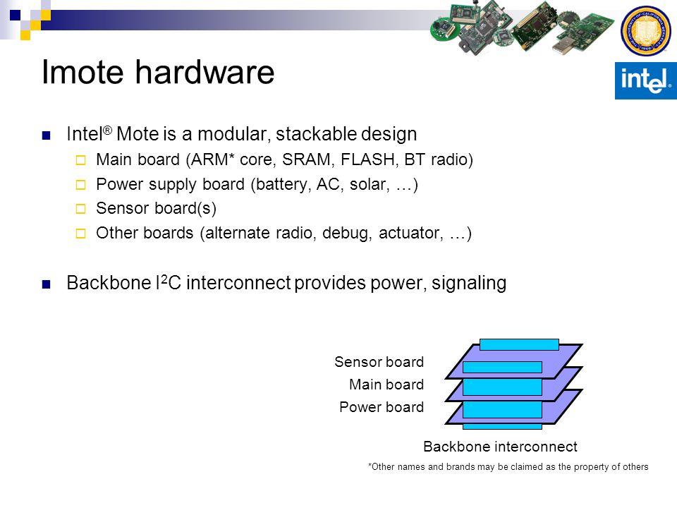 Imote hardware Intel ® Mote is a modular, stackable design Main board (ARM* core, SRAM, FLASH, BT radio) Power supply board (battery, AC, solar, …) Se