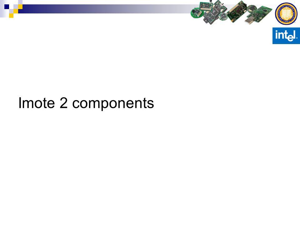 Mote feature comparison FeatureImoteMicazTelosMica2Imote 2 CPU type @[MHz]32bit ARM @128bit Atmel @816bit TI @88bit Atmel @832b XS@13(104) SRAM [kB]644104256/32,000 FLASH [kB]512128 + 51248 KB / 1024 KB128 + 51232,000 RadioBT802.15.4 300-900MHz15.4 (BT/802.11) Bandwidth [kb/s]720250 15250 (720/11,000) Power C/R/T [mA]15 / 24 / 248 / 20 / 181 / 20 / 188 / 10 / 2740/20/18 Power sleep [uA]1-250276191-100 Security HW4LFSR-128AES-128 NY OS supportTinyOS