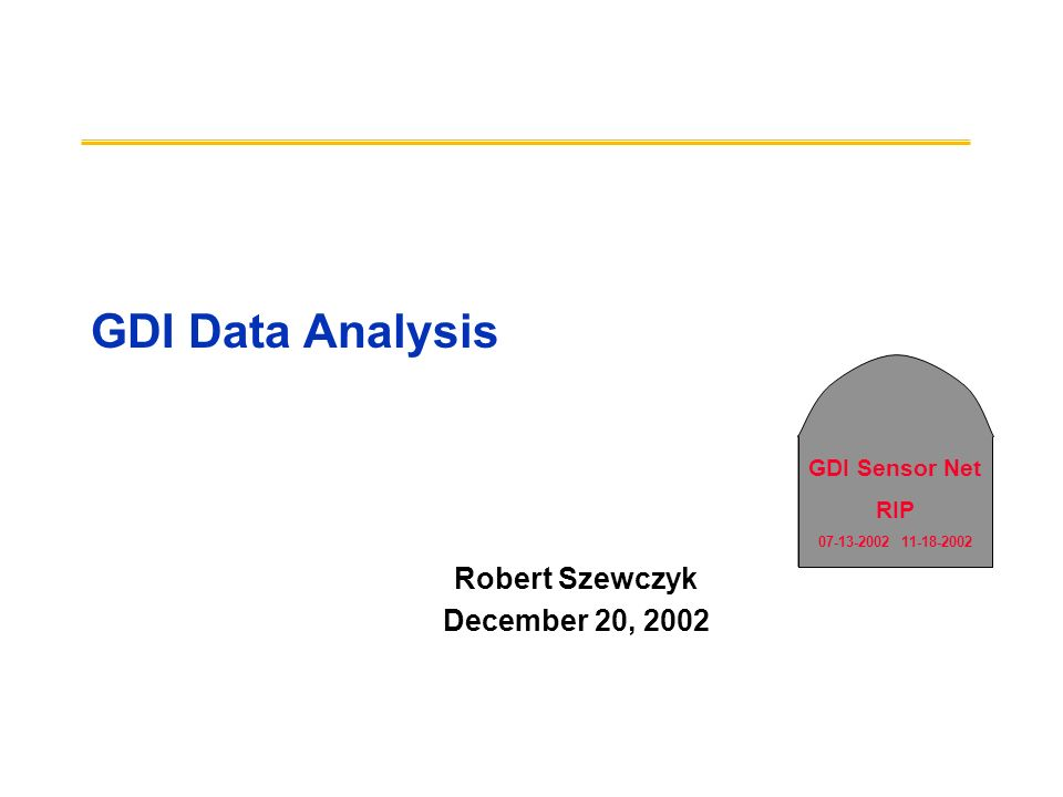GDI Sensor Net RIP 07-13-2002 11-18-2002 GDI Data Analysis Robert Szewczyk December 20, 2002