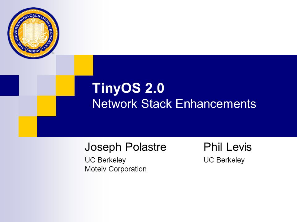 TinyOS 2.0 Network Stack Enhancements Joseph PolastrePhil Levis UC Berkeley UC Berkeley Moteiv Corporation