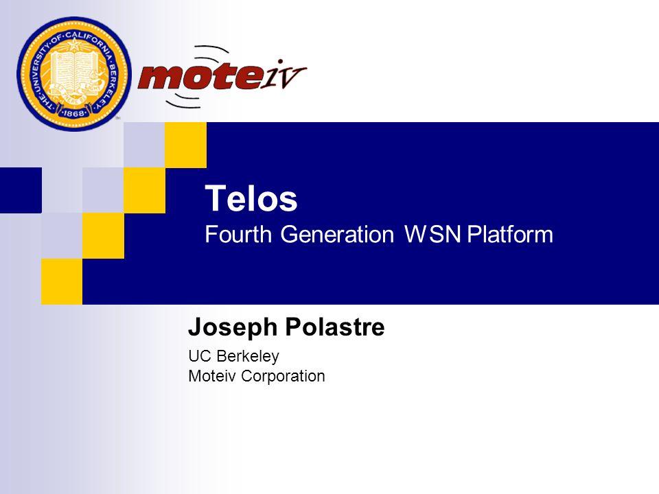 Telos Fourth Generation WSN Platform Joseph Polastre UC Berkeley Moteiv Corporation