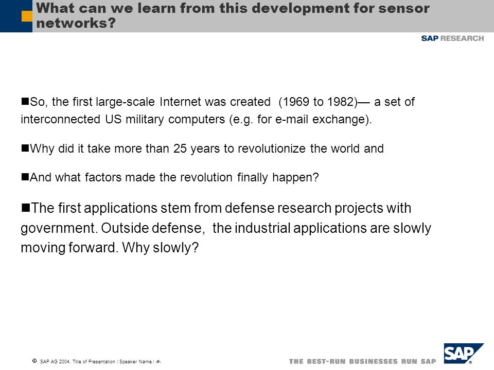 SAP AG 2004, Title of Presentation / Speaker Name / 7 What can we learn from this development for sensor networks? So, the first large-scale Internet