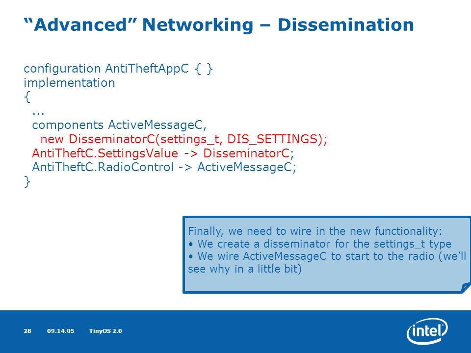 09.14.05TinyOS 2.028 Advanced Networking – Dissemination configuration AntiTheftAppC { } implementation {...