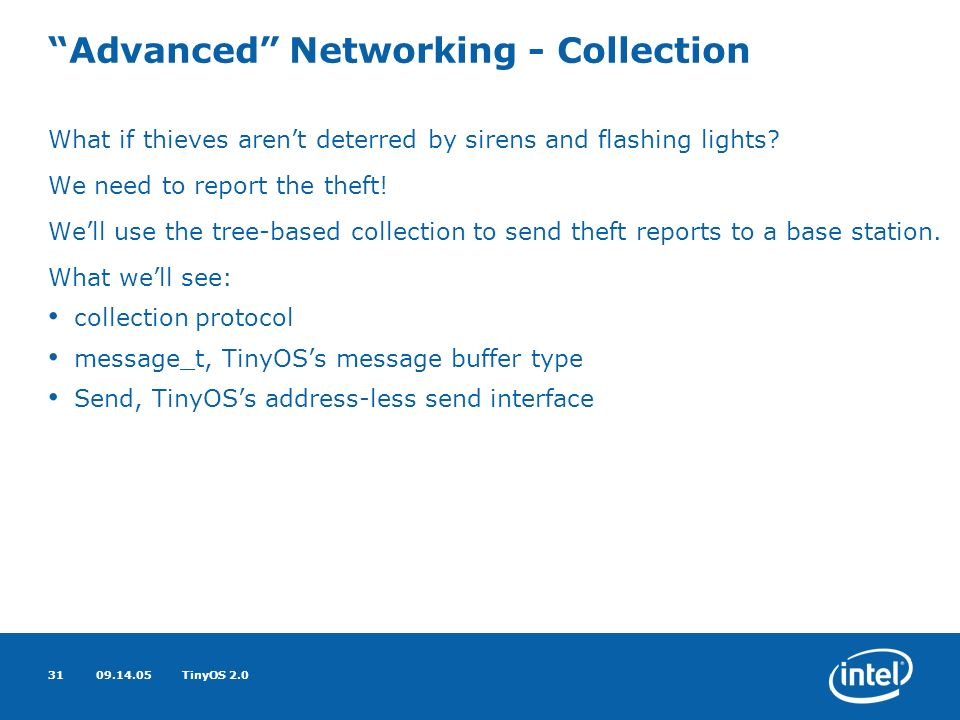 09.14.05TinyOS 2.031 Advanced Networking - Collection What if thieves arent deterred by sirens and flashing lights.