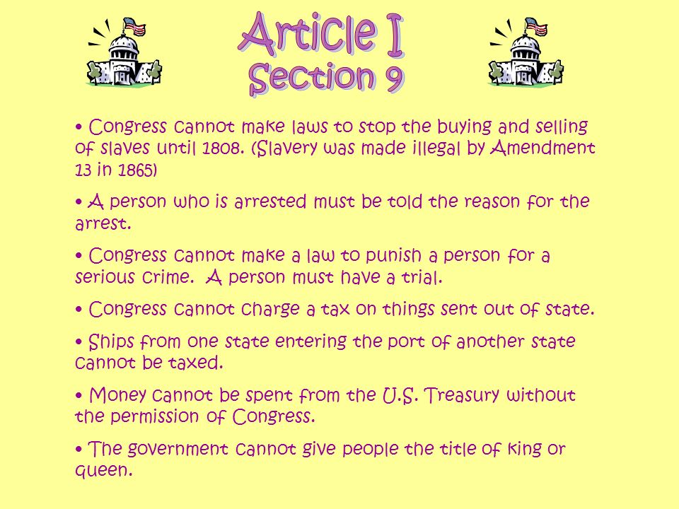 Congress cannot make laws to stop the buying and selling of slaves until 1808. (Slavery was made illegal by Amendment 13 in 1865) A person who is arre