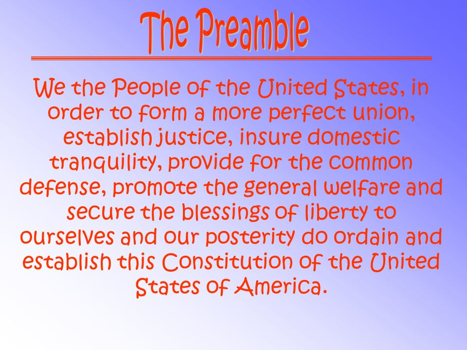 We the People of the United States, in order to form a more perfect union, establish justice, insure domestic tranquility, provide for the common defe
