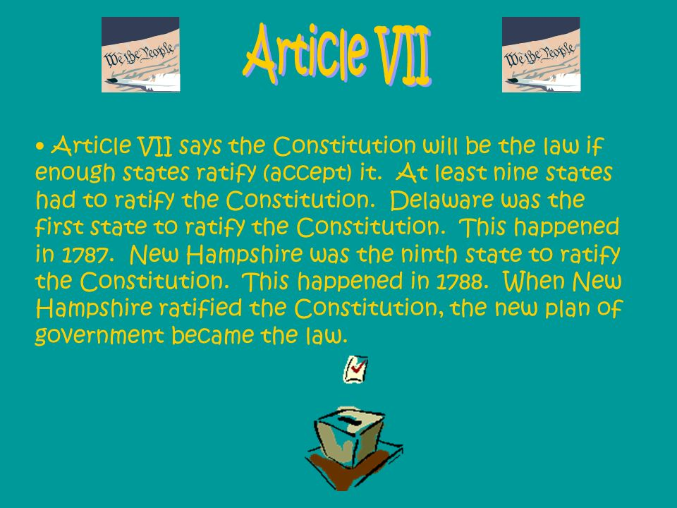 Article VII says the Constitution will be the law if enough states ratify (accept) it. At least nine states had to ratify the Constitution. Delaware w