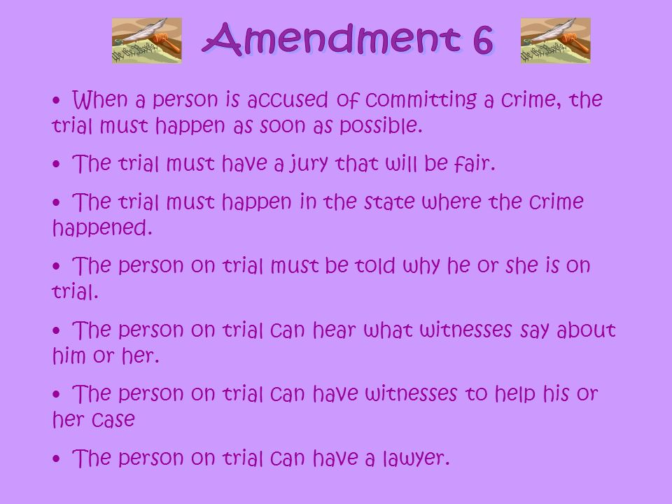 When a person is accused of committing a crime, the trial must happen as soon as possible. The trial must have a jury that will be fair. The trial mus