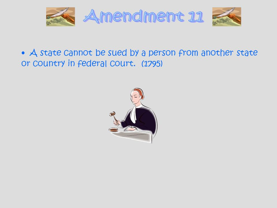 A state cannot be sued by a person from another state or country in federal court. (1795)