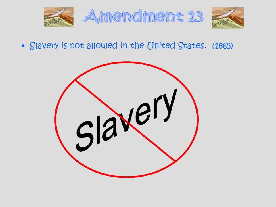 Slavery is not allowed in the United States. (1865)