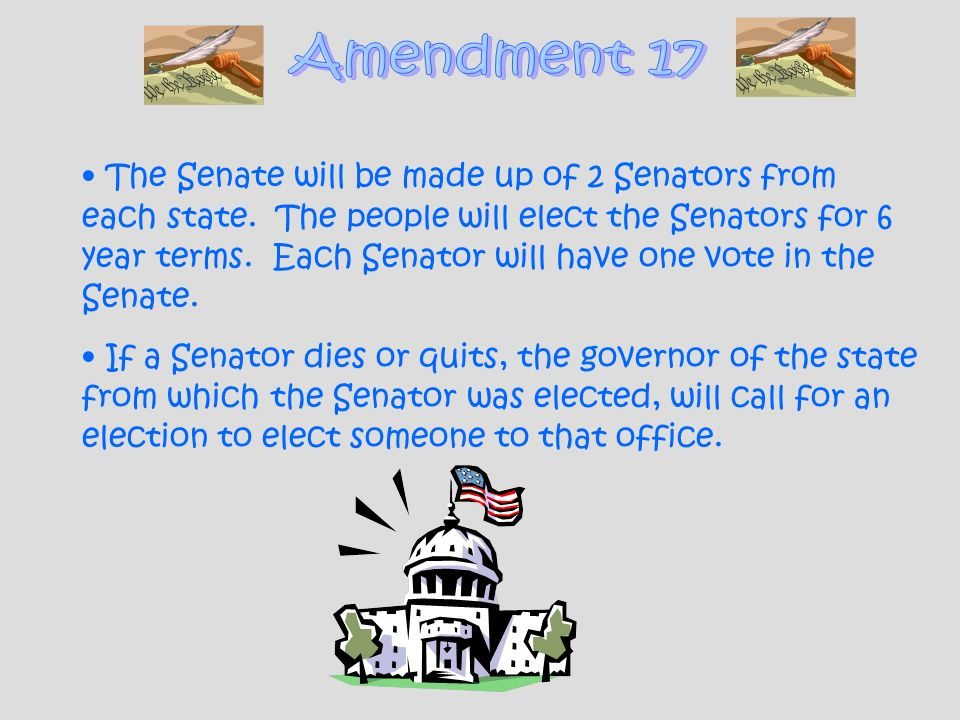 The Senate will be made up of 2 Senators from each state. The people will elect the Senators for 6 year terms. Each Senator will have one vote in the