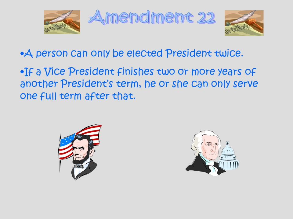 A person can only be elected President twice. If a Vice President finishes two or more years of another Presidents term, he or she can only serve one