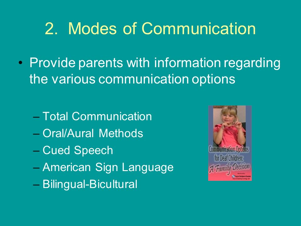 2. Modes of Communication Provide parents with information regarding the various communication options –Total Communication –Oral/Aural Methods –Cued