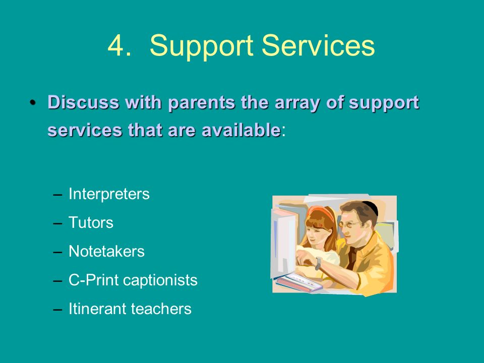 4. Support Services Discuss with parents the array of support services that are availableDiscuss with parents the array of support services that are a
