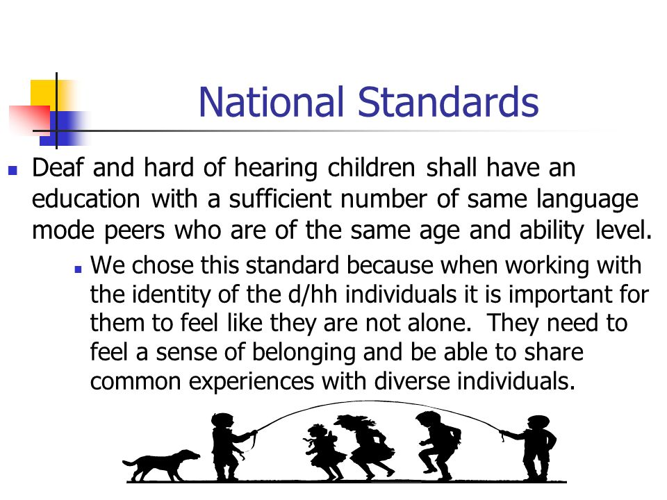 National Standards Deaf and hard of hearing children shall have an education with a sufficient number of same language mode peers who are of the same