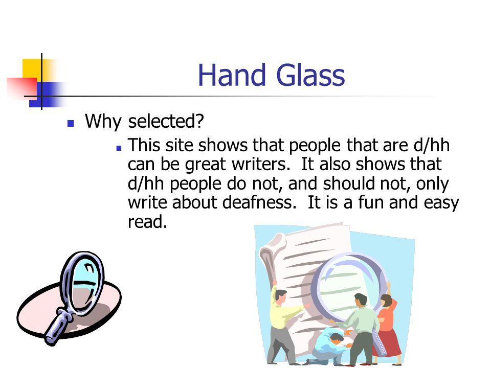 Hand Glass Why selected? This site shows that people that are d/hh can be great writers. It also shows that d/hh people do not, and should not, only w