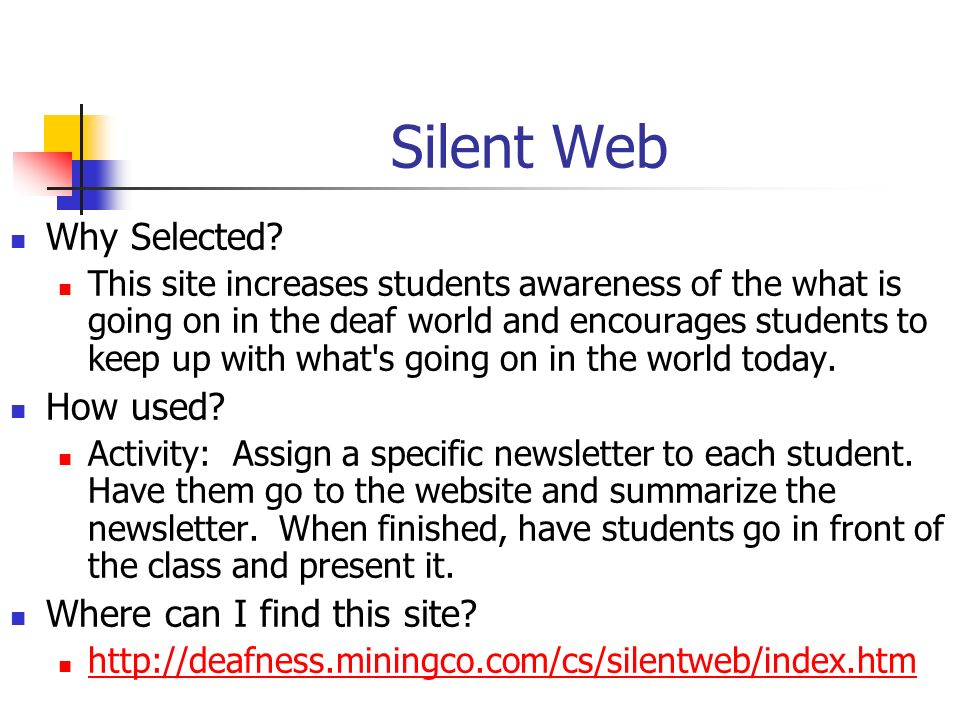 Silent Web Why Selected? This site increases students awareness of the what is going on in the deaf world and encourages students to keep up with what