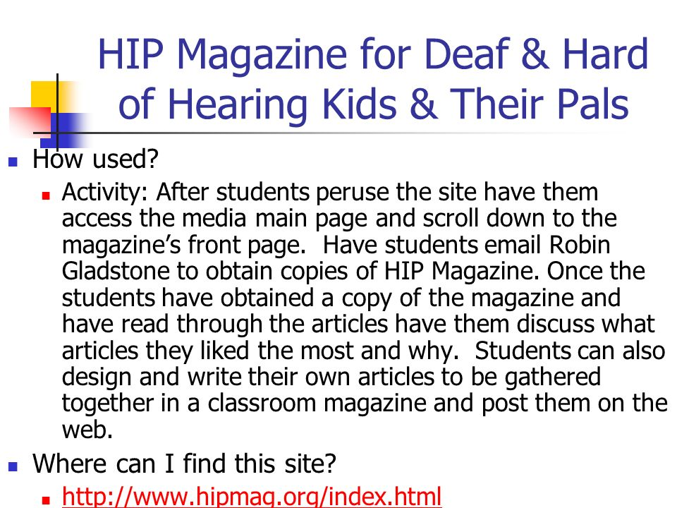HIP Magazine for Deaf & Hard of Hearing Kids & Their Pals How used? Activity: After students peruse the site have them access the media main page and