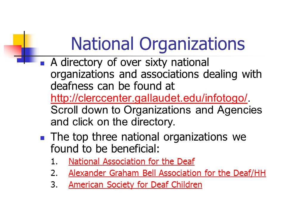 National Organizations A directory of over sixty national organizations and associations dealing with deafness can be found at http://clerccenter.gall