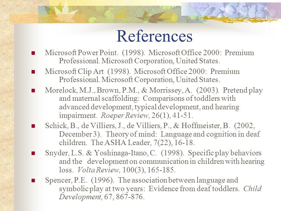References Microsoft Power Point.(1998). Microsoft Office 2000: Premium Professional.