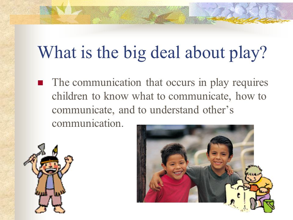 What is the big deal about play.