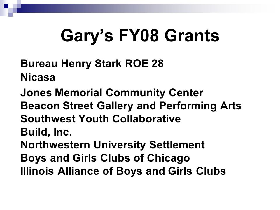 Garys FY08 Grants Bureau Henry Stark ROE 28 Nicasa Jones Memorial Community Center Beacon Street Gallery and Performing Arts Southwest Youth Collaborative Build, Inc.